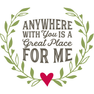 anywhere with you is great for me