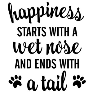 happiness starts with a wet nose