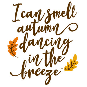 i can smell autumn dancing in the breeze