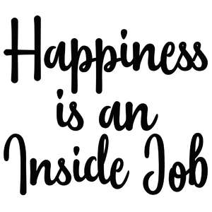 happiness is an inside job quote