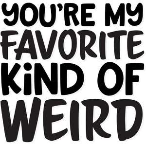 you're my favorite kind of weird