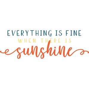 everything is fine when there is sunshine