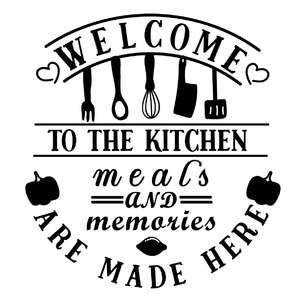 welcome to the kitchen meals and memories are made here