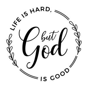 life is hard but god is good
