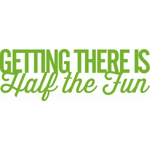 'getting there is half the fun' phrase