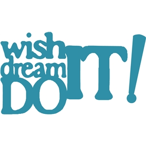 wish it dream it do it phrase