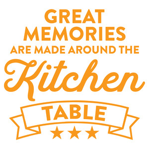 great memories are made around the kitchen table