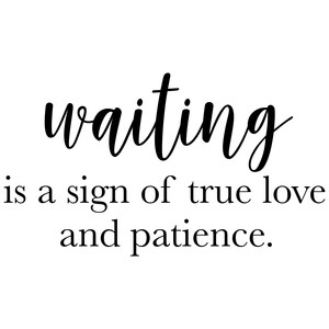 waiting is a true sign quote