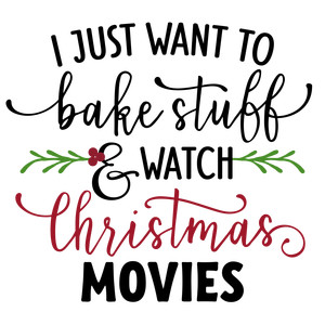 i just want to bake stuff and watch christmas movies phrase