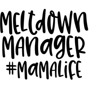 meltdown manager #mamalife