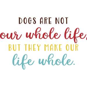 dogs make our life whole quote