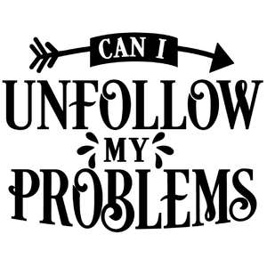 can i unfollow my problems
