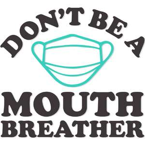 don't be a mouth breather