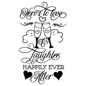 here's to love and laughter and happily ever after