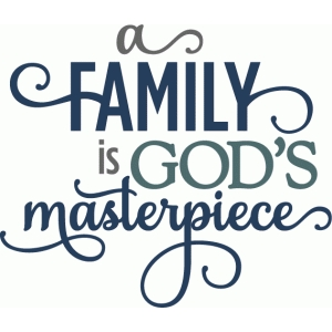 family is god's masterpiece - layered phrase
