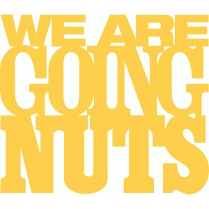 'we are going nuts' phrase