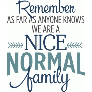 remember we are a nice normal family phrase