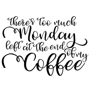 too much monday at the end of my coffee quote