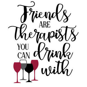friends are therapists drink with
