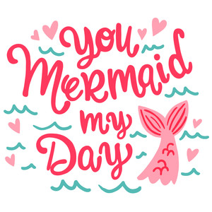 you mermaid my day