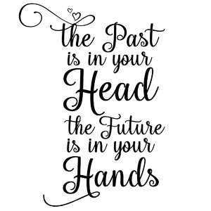the past is in your head the future is in your hands quote