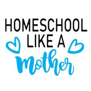 homeschool like a mother phrase