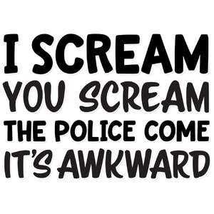 i scream, you scream, the police come, it's awkward
