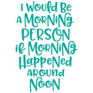 i would be a morning person