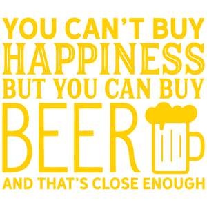 you can't buy happiness but you can buy beer
