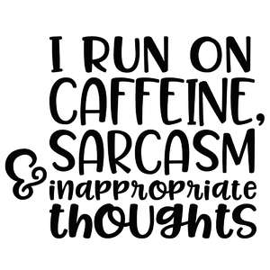 i run on caffeine, sarcasm & inappropriate thoughts quote