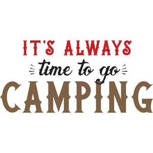 it's always time to go camping