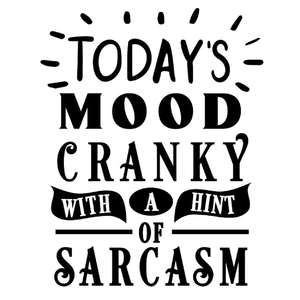today's mood cranky hint sarcasm