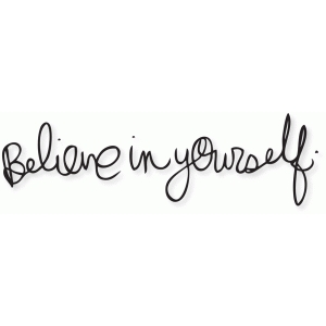 'believe in yourself'