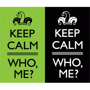 keep calm - who, me?
