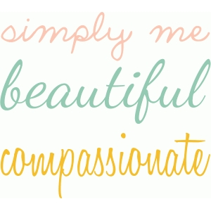 i am simply me, beautiful, compassionate