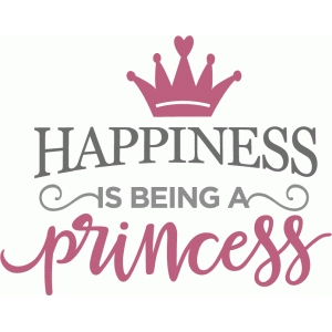 happiness is princess phrase