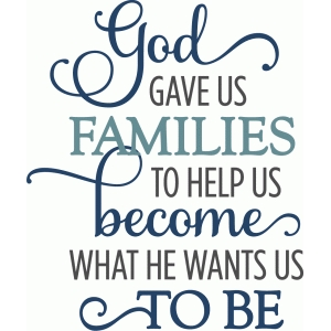 god gave us families phrase