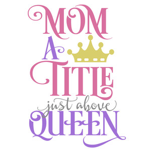 mom title above queen