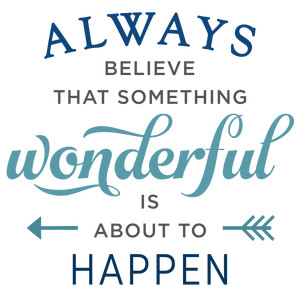 always believe something wonderful phrase