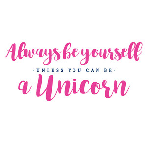 always be yourself unicorn quote