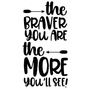the braver you are the more you'll see