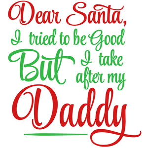 dear santa take after daddy