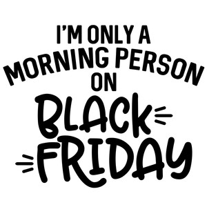 morning person black friday