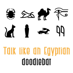 talk like an egyptian doodlebat