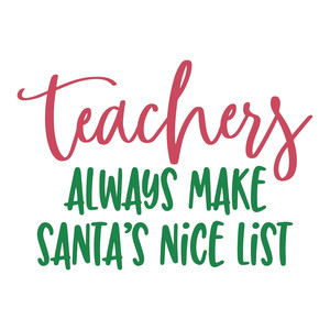 teachers always make santa's nice list