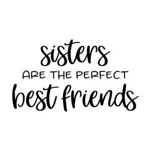 sisters are the perfect best friends