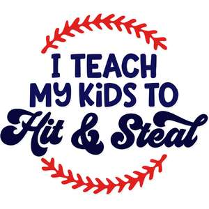 i teach my kids to hit and steal