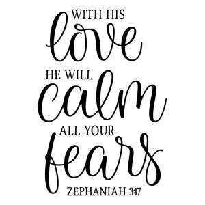 with his love he will calm all your fears