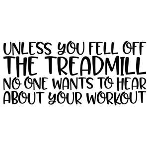 unless you fell off the treadmill quote