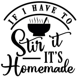 if i have to stir it's homemade